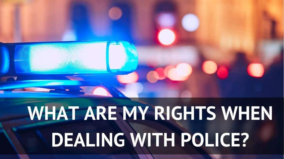 what are my rights when dealing with police